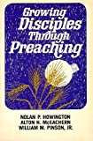 Growing Disciples Through Preaching, Nolan Howington, 0805422277
