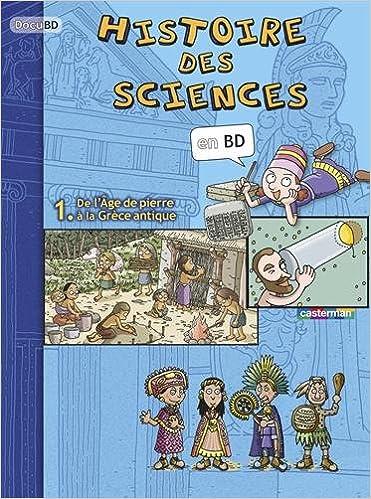 Histoire des sciences en BD 1 : De lâge de pierre à la Grèce Antique