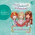 Im Märchenwald (Drei Freundinnen im Wunderland 11) | Rosie Banks