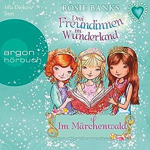 Im Märchenwald (Drei Freundinnen im Wunderland 11) Hörbuch