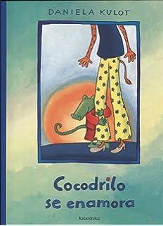 Cocodrilo se enamora / Crocodile Is in Love (Spanish Edition)