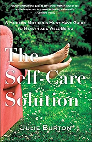 The The Self-Care Solution: A Modern Mother's Must-Have Guide to Health and Well-Being product recommended by Becky Beach on Improve Her Health.