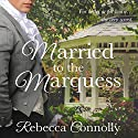 Married to the Marquess: Arrangements, Book 2 Hörbuch von Rebecca Connolly Gesprochen von: Jessica Elisa Boyd
