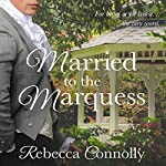 Married to the Marquess: Arrangements, Book 2 | Rebecca Connolly