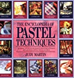 The Encyclopedia of Pastel Techniques: A Unique A-z Directory of Pastel-painting Techniques Plus Guidance on How Best to Use Them