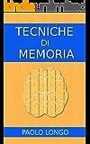 Tecniche Di Memoria: Le Migliori Tecniche Di Memorizzazione Per Migliorare La Tua Memoria (I Memorabili Vol. 1)