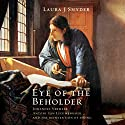 Eye of the Beholder: Johannes Vermeer, Antoni van Leeuwenhoek, and the Reinvention of Seeing Audiobook by Laura Snyder Narrated by Tamara Marston