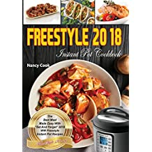 "Freestyle 2018 Instant Pot Cookbook: The Best Meal Made Easy With ""Set And Forget"" 2018 WW Freestyle & Instant Pot Recipes (Freestyle Cookbook)"