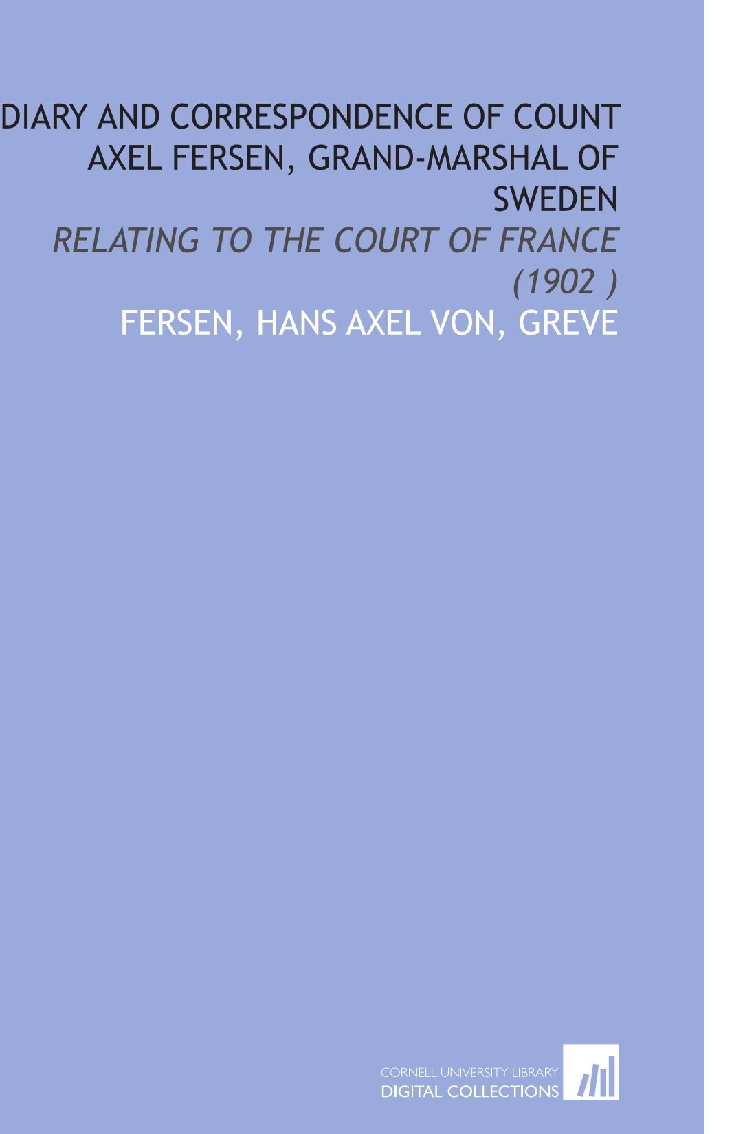 Buy Diary and Correspondence of Count Axel Fersen, Grand-Marshal of Sweden:  Relating to the Court of France (1902 ) Book Online at Low Prices in India  ...