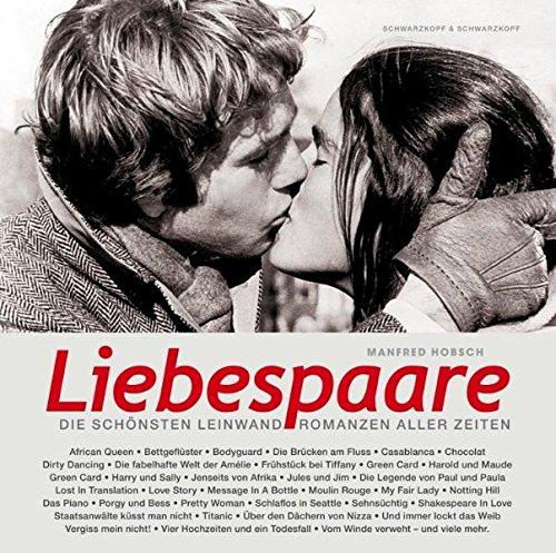 Liebespaare. Die schönsten Leinwandromanzen von Casablance bis Pretty Woman
