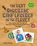 The Best Homemade Kids Lunches on the Planet: Make Lunches Your Kids Will Love with More Than 200 Deliciously Nutritious Meal Ideas (Best on the Planet)