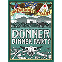 Donner Dinner Party (Nathan Hale's Hazardous Tales Book 3)