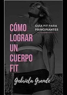 Cómo lograr un cuerpo fit (Guía fit para principiantes nº 1)