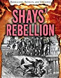 Shays' Rebellion (Rebellions, Revolts, and Uprisings)
