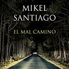 El mal camino [The Bad Road] Audiobook by Mikel Santiago Narrated by Enric Puig