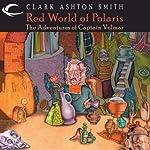 Red World of Polaris: The Adventures of Captain Volmar | Clark Ashton Smith