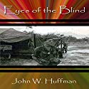 Eyes of the Blind Audiobook by John W. Huffman Narrated by Rich Miller