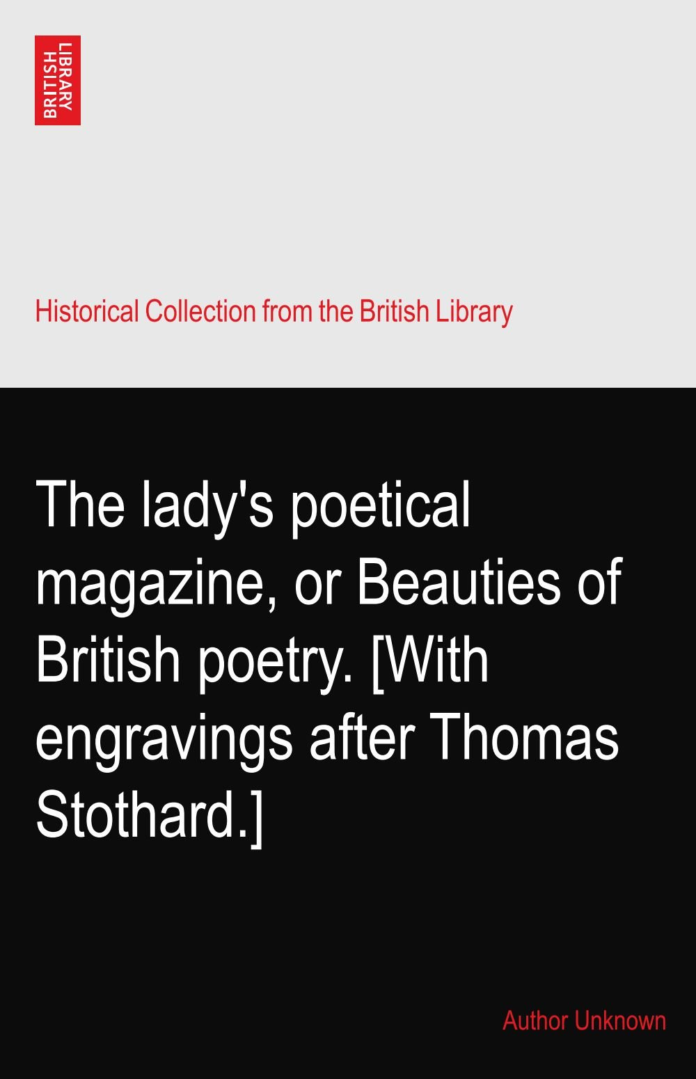 The lady's poetical magazine, or Beauties of British poetry. [With engravings after Thomas Stothard.] PDF