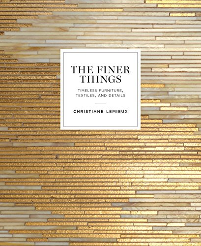 The Finer Things: Timeless Furniture, Textiles, and Details [Christiane Lemieux] (Tapa Dura)