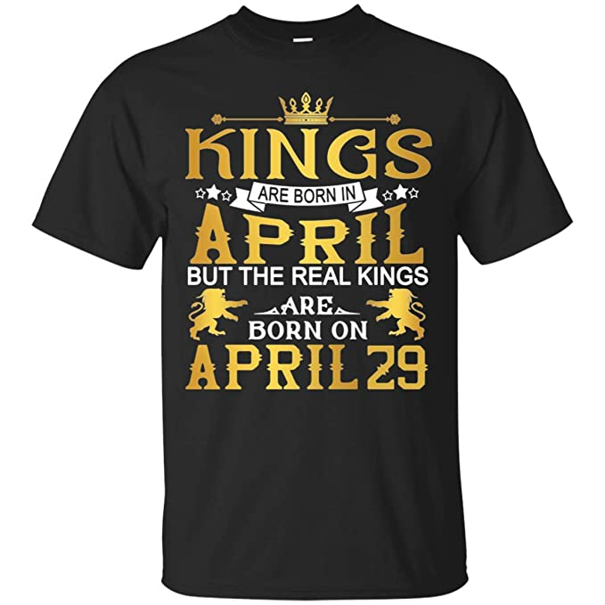 dd3cc63d4 Kings are Born in April Real Kings are Born in April 29th Birthday T-Shirt