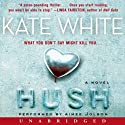 Hush: A Novel Audiobook by Kate White Narrated by Aimee Jolson
