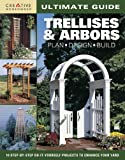 garden trellis plans Ultimate Guide: Trellises & Arbors: Plan, Design, Build (Home Improvement)