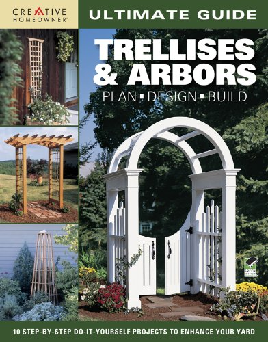 Ultimate Guide: Trellises & Arbors: Plan, Design, Build (Home Improvement)