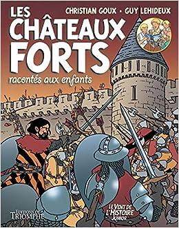 Amazon Fr Les Chateaux Forts Racontes Aux Enfants Bd Lehideux Guy Michaud Sophie Goux Christian Livres