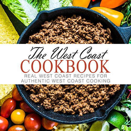 The West Coast Cookbook: Real West Coast Recipes for Authentic West Coast Cooking by BookSumo Press