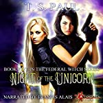 Night of the Unicorn: The Federal Witch, Book 5 | T. S. Paul