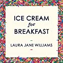 Ice Cream for Breakfast: How rediscovering your inner child can make you calmer, happier, and solve your bullsh*t adult problems Audiobook by Laura Jane Williams Narrated by Laura Jane Williams