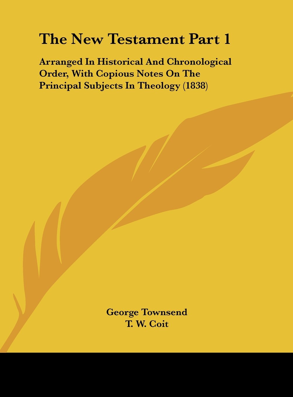 Download The New Testament Part 1: Arranged in Historical and Chronological Order, with Copious Notes on the Principal Subjects in Theology (1838) pdf epub