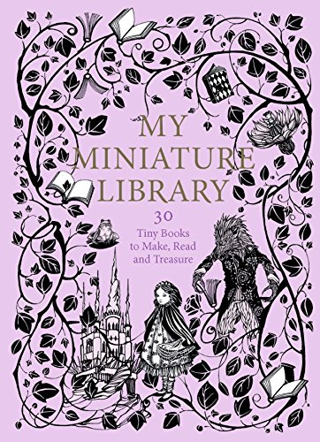 My Miniature Library: 30 Tiny Books to Make, Read and Treasure - Dollhouse Miniatures Library