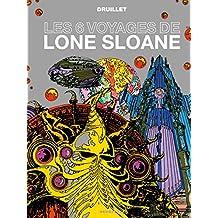 SIX VOYAGES DE LONE SLOANE (LES) N.É.