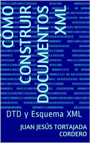 Cómo construir documentos XML: DTD y Esquema XML (Spanish Edition)