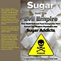 Sugar and the Evil Empire: How Multi-National Food Companies Have Turned the Western Population into Sugar Addicts, Terra Novian Reports Audiobook by Geoff Wells, Vicky Wells Narrated by Roger Baker