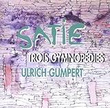 Satie:Trois Gymnopedies by Ulrich Gumpert (2013-08-05)