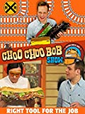 The Choo Choo Bob Show: Right Tool for the Job