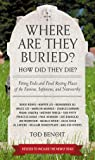 Where Are They Buried? (Revised and Updated): How Did They Die? Fitting Ends and Final Resting Places of the Famous…