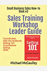 Sales Training Workshop Leader Guide: Coordinates with the textbook Selling 101: Consultative Selling Skills (Small Business Sales How-to Series) Paperback