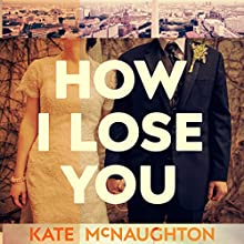 How I Lose You Audiobook by Kate McNaughton Narrated by Jessica Ball