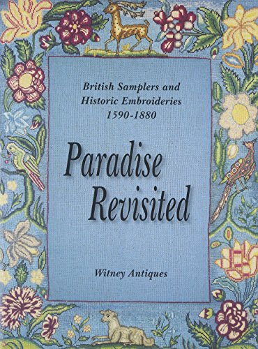 Paradise Revisited: British Samplers, Historic Embroideries 1590-1880