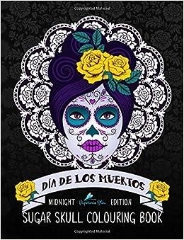 Dia De Los Muertos Sugar Skull Colouring Book: Midnight Edition ...