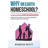 Why on Earth Homeschool: The Case for Australian Christian Homeschooling (1)