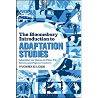 The Bloomsbury Introduction to Adaptation Studies: Adapting the Canon in Film, TV, Novels and Popular Culture