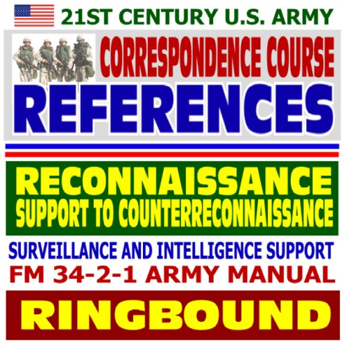 Read Online 21st Century U.S. Army Correspondence Course References: Tactics, Techniques, And Procedures for Reconnaissance, Surveillance and Intelligence Support ... FM 34-2-1 Army Manual (Ringbound) pdf epub
