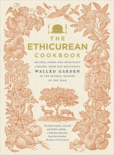 Book The Ethicurean Cookbook: Recipes, foods and spirituous liquors, from our bounteous walled garden in the several seasons of the year