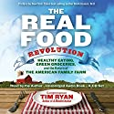 The Real Food Revolution: Healthy Eating, Green Groceries, and the Return of the American Family Farm Audiobook by Tim Ryan Narrated by Tim Ryan