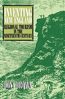 Inventing New England: Regional Tourism in the Nineteenth Century by [Brown, Dona]