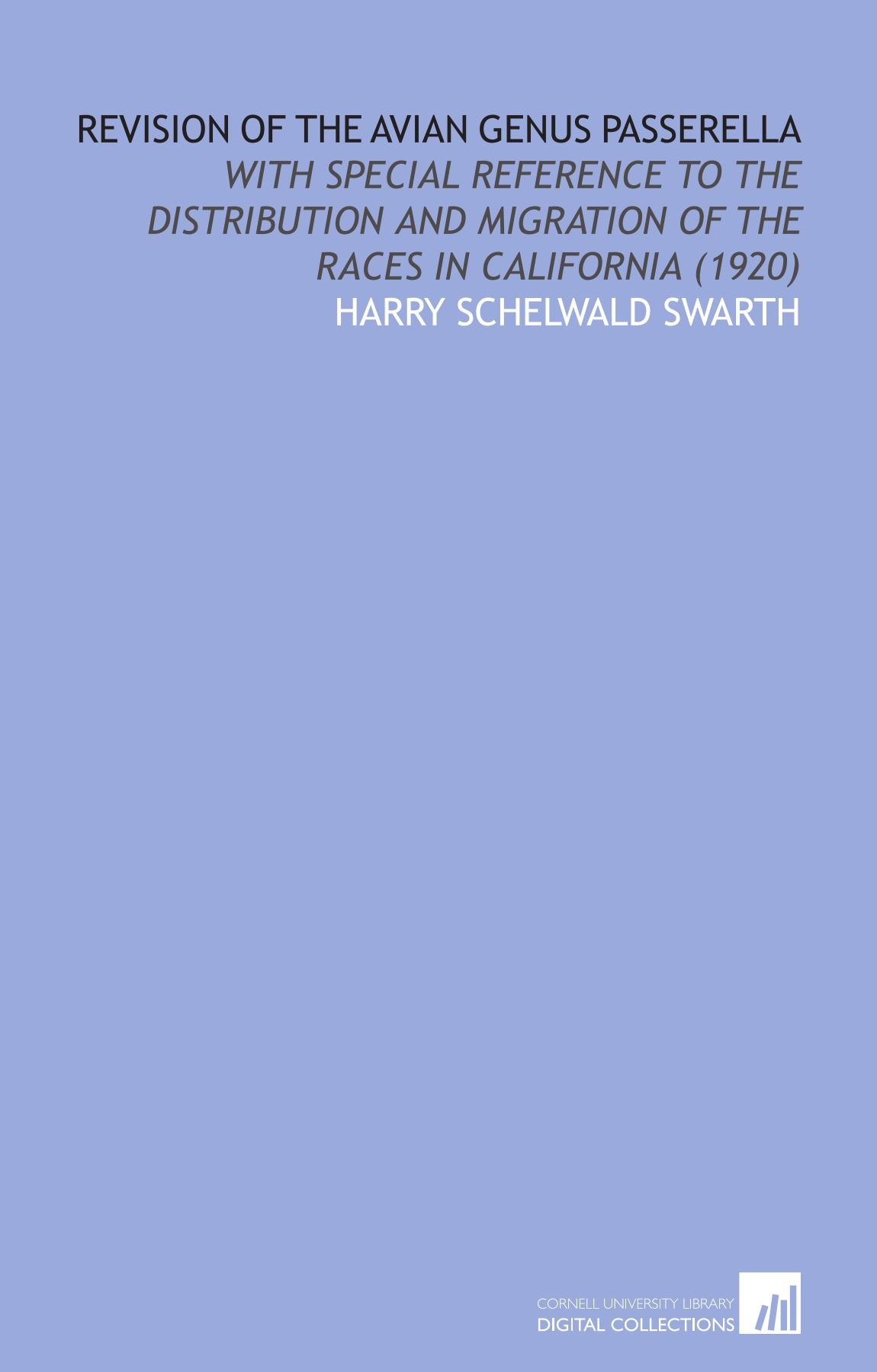 Revision of the Avian Genus Passerella: With Special Reference to the Distribution and Migration of the Races in California (1920) pdf